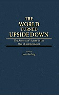 World Turned Upside Down: The American Victory in the War of Independence