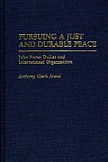 Pursuing a Just and Durable Peace: John Foster Dulles and International Organization