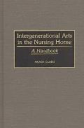Intergenerational Arts in the Nursing Home: A Handbook