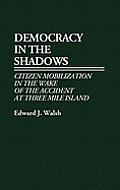 Democracy in the Shadows: Citizen Mobilization in the Wake of the Accident at Three Mile Island