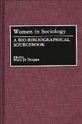 Women in Sociology: A Bio-Bibliographical Sourcebook