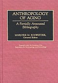 Anthropology of Aging: A Partially Annotated Bibliography