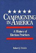 Campaigning in America: A History of Election Practices