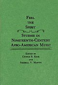 Feel the Spirit: Studies in Nineteenth-Century Afro-American Music