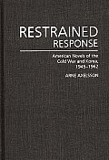 Restrained Response: American Novels of the Cold War and Korea, 1945-1962