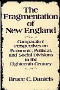 The Fragmentation of New England: Comparative Perspectives on Economic, Political, and Social Divisions in the Eighteenth Century