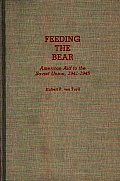 Contributions in Drama and Theatre Studies, #90: Feeding the Bear: American Aid to the Soviet Union, 1941-1945