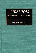 Lukas Foss: A Bio-Bibliography