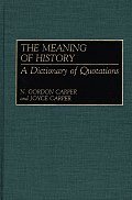 The Meaning of History: A Dictionary of Quotations