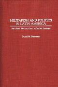 Militarism and Politics in Latin America: Peru from Sanchez Cerro to Sendero Luminoso