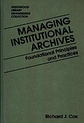 Managing Institutional Archives: Foundational Principles and Practices