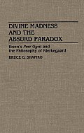 Divine Madness and the Absurd Paradox: Ibsen's Peer Gynt and the Philosophy of Kierkegaard
