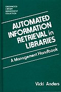 Automated Information Retrieval in Libraries: A Management Handbook