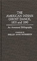 The American Indian Ghost Dance, 1870 and 1890: An Annotated Bibliography