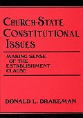 Church-State Constitutional Issues: Making Sense of the Establishment Clause