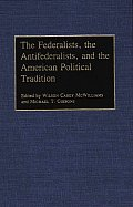 The Federalists, the Antifederalists, and the American Political Tradition