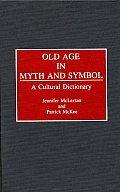 Old Age in Myth and Symbol: A Cultural Dictionary