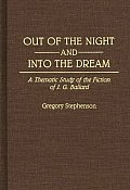 Contributions in Drama and Theatre Studies, #47: Out of the Night and Into the Dream: Thematic Study of the Fiction of J.G. Ballard