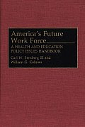 America's Future Work Force: A Health and Education Policy Issues Handbook