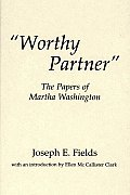 Worthy Partner The Papers Of Martha Wash