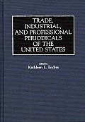 Trade, Industrial, and Professional Periodicals of the United States