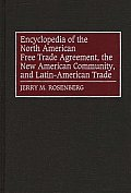 Encyclopedia of the North American Free Trade Agreement, the New American Community, and Latin-American Trade