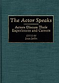 The Actor Speaks: Actors Discuss Their Experiences and Careers