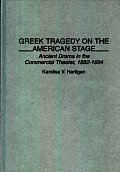 Greek Tragedy on the American Stage: Ancient Drama in the Commercial Theater, 1882-1994