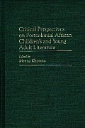 Contributions in Afro-American & African Studies #187: Critical Perspectives on Postcolonial African Children's and Young Adult Literature