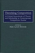 Theorizing Composition: A Critical Sourcebook of Theory and Scholarship in Contemporary Composition Studies