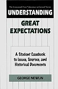 Understanding Great Expectations: A Student Casebook to Issues, Sources, and Historical Documents