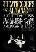 The Theatregoer's Almanac: A Collection of Lists, People, History, and Commentary on the American Theatre