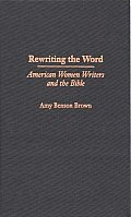Rewriting the Word: American Women Writers and the Bible