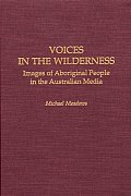Voices in the Wilderness: Images of Aboriginal People in the Australian Media