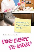 Too Busy to Shop: Marketing to Multi-Minding Women