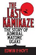 The Last Kamikaze: The Story of Admiral Matome Ugaki