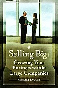 Selling Big: Growing Your Business Within Large Companies