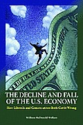 The Decline and Fall of the U.S. Economy: How Liberals and Conservatives Both Got it Wrong