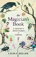 Magicians Book A Skeptics Adventures in Narnia