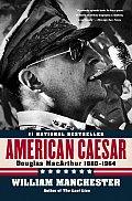 American Caesar Douglas MacArthur 1880 1964