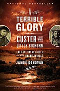Terrible Glory Custer & the Little Bighorn The Last Great Battle of the American West