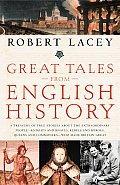 Great Tales from English History A Treasury of True Stories about the Extraordinary People Knights & Knaves Rebels & Heroes Queens & Commone
