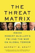 Threat Matrix The FBI at War in the Age of Global Terror