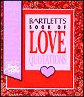 Bartletts Book Of Love Quotations