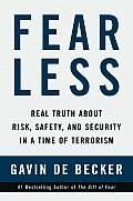Fear Less Real Truth About Risk Safety & Security in a time of Terrorism