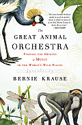 Great Animal Orchestra Finding the Origins of Music in the Worlds Wild Places