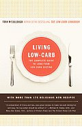 Living Low Carb The Complete Guide to Long Term Low Carb Dieting