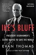 Ikes Bluff President Eisenhowers Secret Battle to Save the World