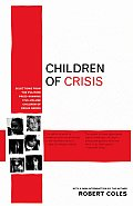 Children of Crisis Selections from the Pulitzer Prize Winning Five Volume Children of Crisis Series