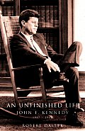 Unfinished Life John F Kennedy 1917 1963